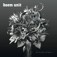 Doom Unit - Burden Of Bloom