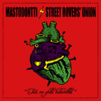 Mastodontti / Street Rovers Union - T on yht helvetti