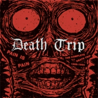 Death Trip – Pain is Pain: The Complete Death Trip 1988-1994