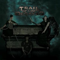 Trail Of Life Decayed - Slave/Inequal/Hostile