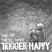 Trigger-Happy - One of These Days